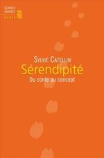 Sylvie Catellin. - Sérendipité, du conte au concept . – Paris : Seuil, 2014. - (Science ouverte). – 264 p. ISBN 978-2021136821