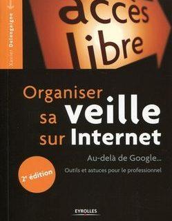 Organiser sa veille sur Internet : au-delà de Google... Outils et astuces pour le professionnel / Xavier Delengaigne. - 2e édition. - Paris :Eyrolles, 2014. - 299 p. - (Accès libre). - ISBN 978-2-212-13945-7