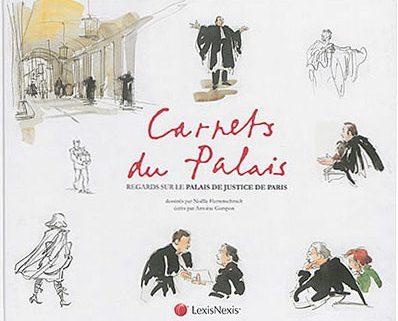 Carnets du Palais, regards sur le palais de justice de Paris dessinés par Noëlle Herrenschmidt écrits par Antoine Garapon. – Paris : LexisNexis, 2015.