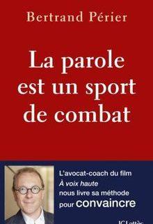 Bertrand Périer. La parole est un sport de combat. Paris : JC Lattès, 2017.