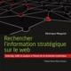 Rechercher l'information stratégique sur le web. Sourcing, veille et analyse à l'heure de la révolution numérique par Véronique Mesguich, Deboeck, 2018